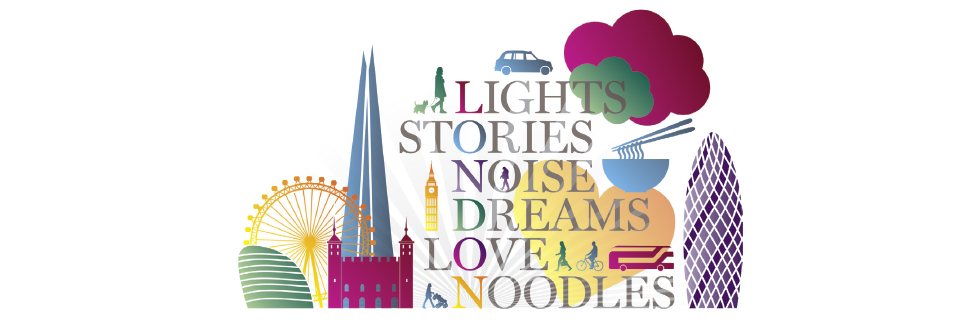 LONDON: Lights, Stories, Noise, Dreams, Love, and Noodles